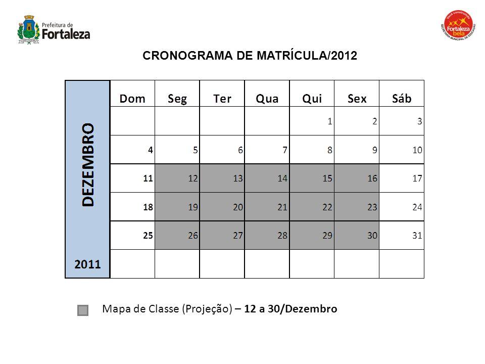 CRONOGRAMA DE MATRÍCULA/2012 Mapa de Classe (Projeção) – 12 a 30/Dezembro
