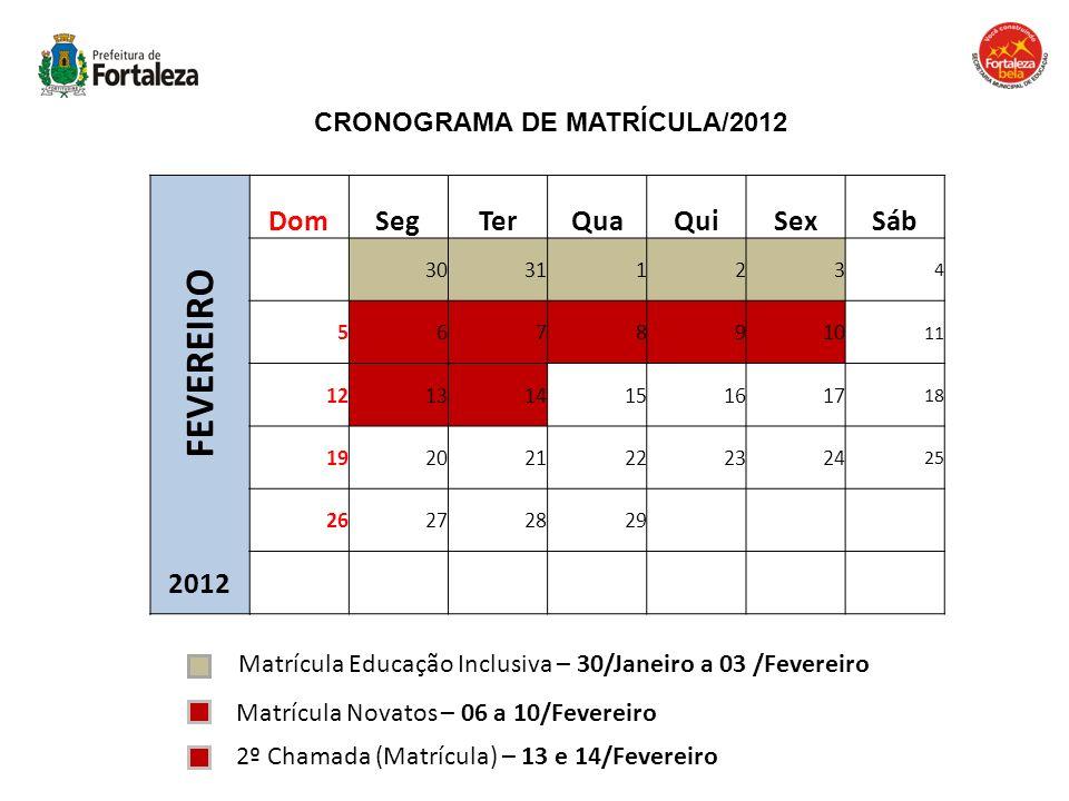 CRONOGRAMA DE MATRÍCULA/2012 FEVEREIRO DomSegTerQuaQuiSexSáb 3031123 4 5678910 11 121314151617 18 192021222324 25 26272829 2012 Matrícula Educação Inc