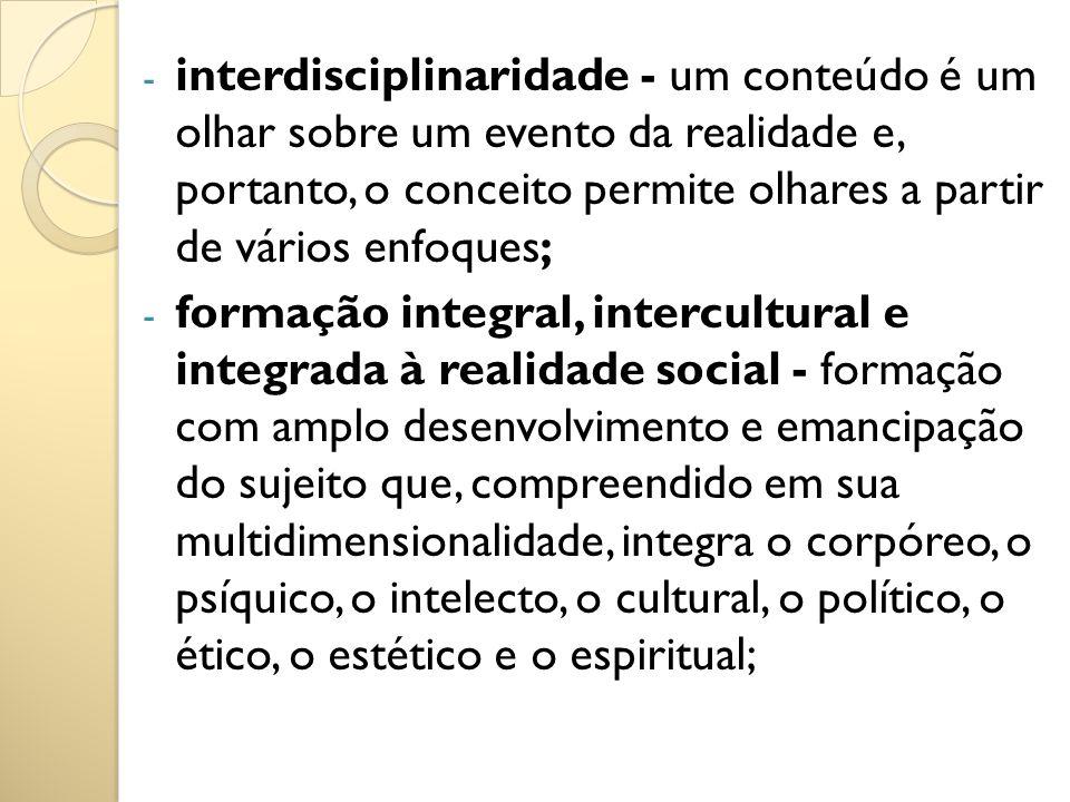 - interdisciplinaridade - um conteúdo é um olhar sobre um evento da realidade e, portanto, o conceito permite olhares a partir de vários enfoques; - f