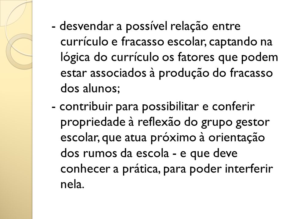 - desvendar a possível relação entre currículo e fracasso escolar, captando na lógica do currículo os fatores que podem estar associados à produção do