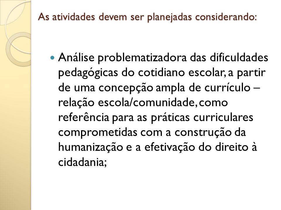 As atividades devem ser planejadas considerando: Análise problematizadora das dificuldades pedagógicas do cotidiano escolar, a partir de uma concepção
