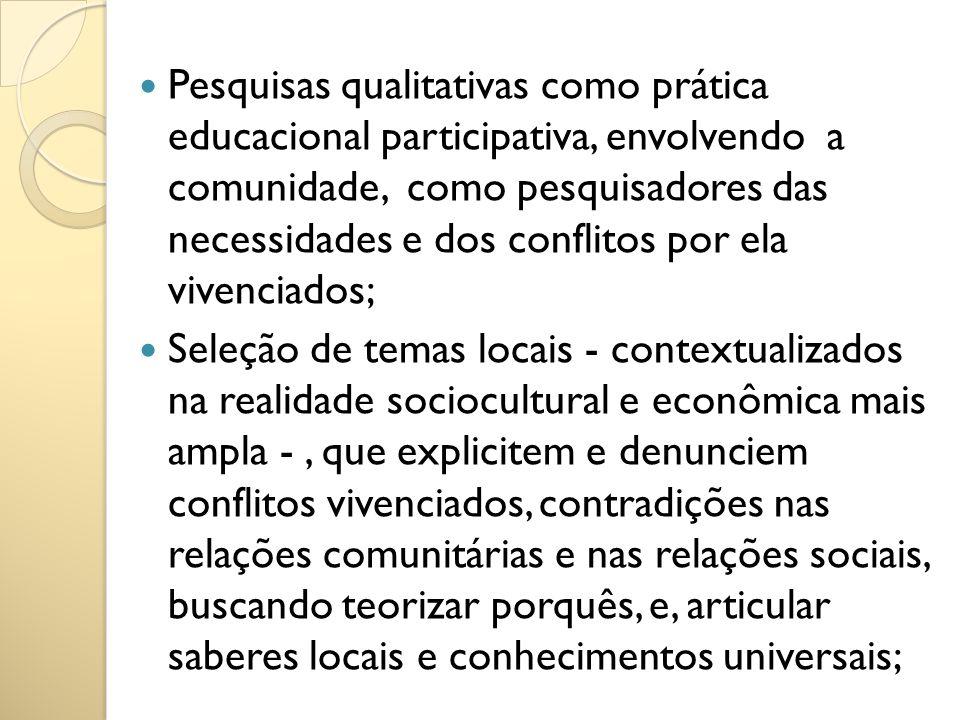 Pesquisas qualitativas como prática educacional participativa, envolvendo a comunidade, como pesquisadores das necessidades e dos conflitos por ela vi