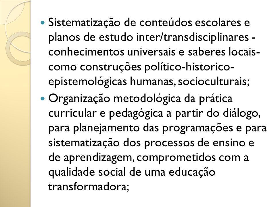 Sistematização de conteúdos escolares e planos de estudo inter/transdisciplinares - conhecimentos universais e saberes locais- como construções políti