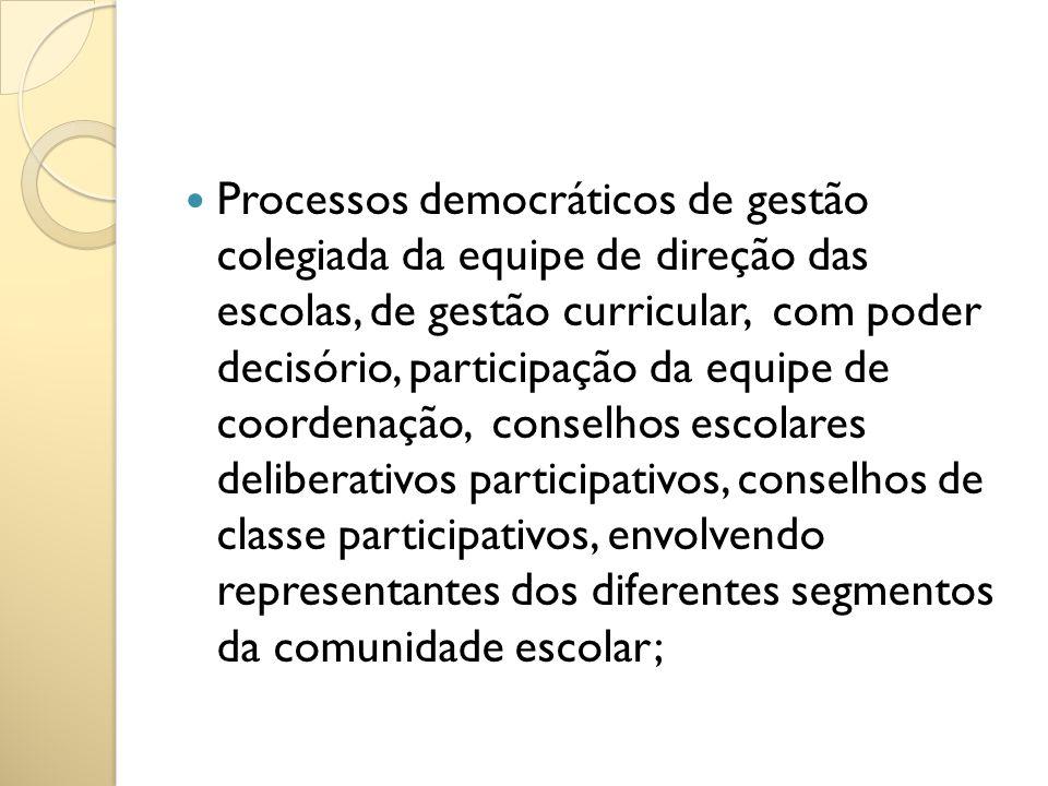 Processos democráticos de gestão colegiada da equipe de direção das escolas, de gestão curricular, com poder decisório, participação da equipe de coor
