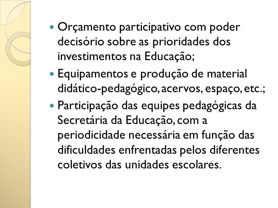 Orçamento participativo com poder decisório sobre as prioridades dos investimentos na Educação; Equipamentos e produção de material didático-pedagógic