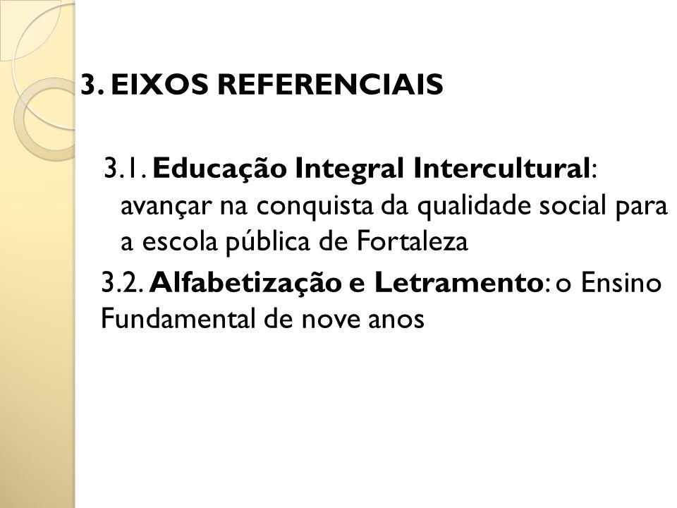 3. EIXOS REFERENCIAIS 3.1. Educação Integral Intercultural: avançar na conquista da qualidade social para a escola pública de Fortaleza 3.2. Alfabetiz