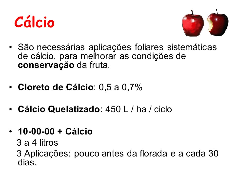 Cálcio São necessárias aplicações foliares sistemáticas de cálcio, para melhorar as condições de conservação da fruta. Cloreto de Cálcio: 0,5 a 0,7% C