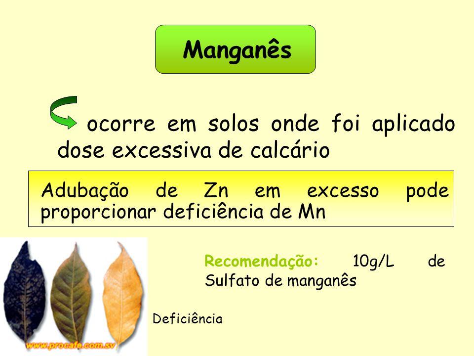 ocorre em solos onde foi aplicado dose excessiva de calcário Manganês Adubação de Zn em excesso pode proporcionar deficiência de Mn Deficiência Recomendação: 10g/L de Sulfato de manganês