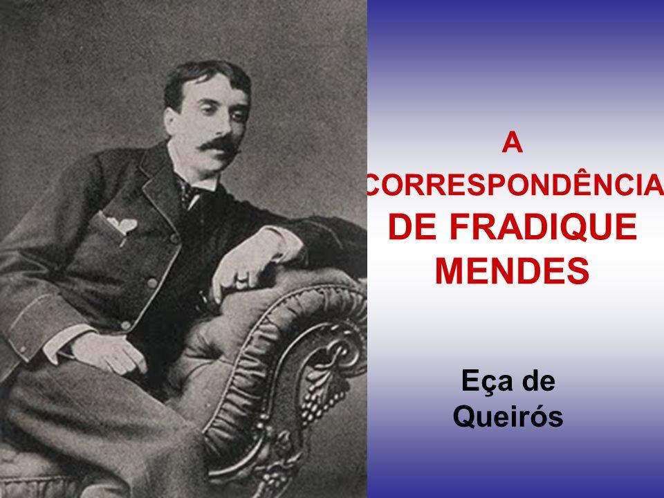 A CORRESPONDÊNCIA DE FRADIQUE MENDES Eça de Queirós