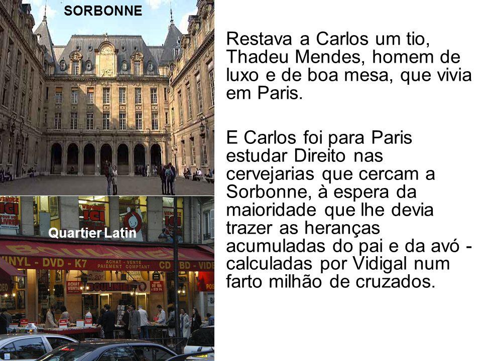Restava a Carlos um tio, Thadeu Mendes, homem de luxo e de boa mesa, que vivia em Paris. E Carlos foi para Paris estudar Direito nas cervejarias que c
