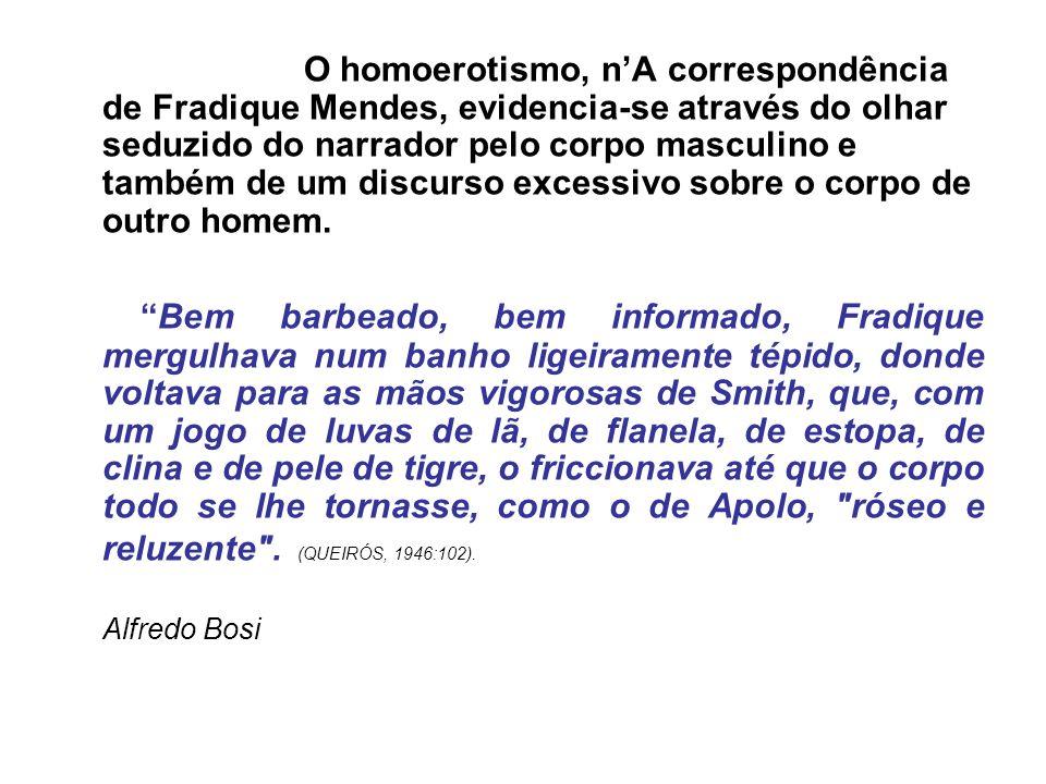 O homoerotismo, nA correspondência de Fradique Mendes, evidencia-se através do olhar seduzido do narrador pelo corpo masculino e também de um discurso