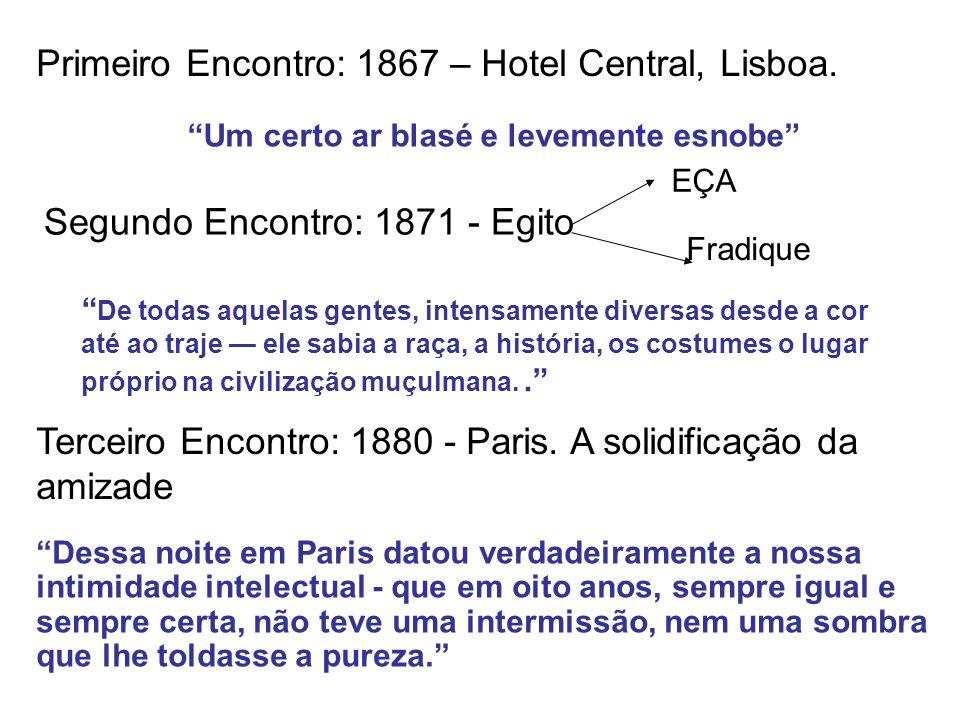 Primeiro Encontro: 1867 – Hotel Central, Lisboa. Um certo ar blasé e levemente esnobe Segundo Encontro: 1871 - Egito De todas aquelas gentes, intensam