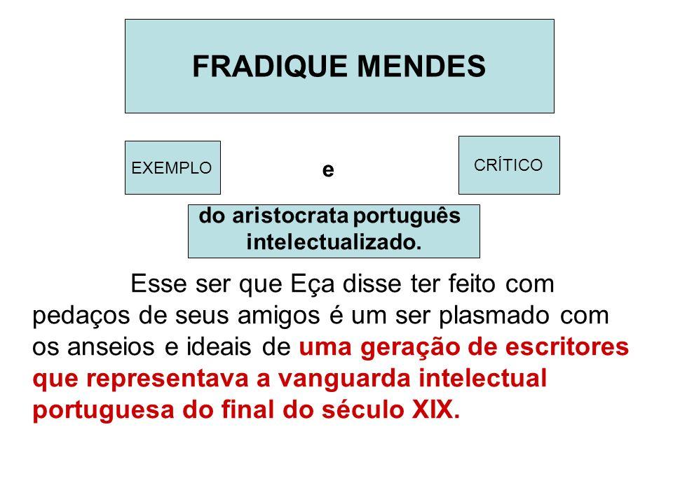 A Religião A Imprensa A Política As cartas de Fradique Mendes são um retrato notável da época.