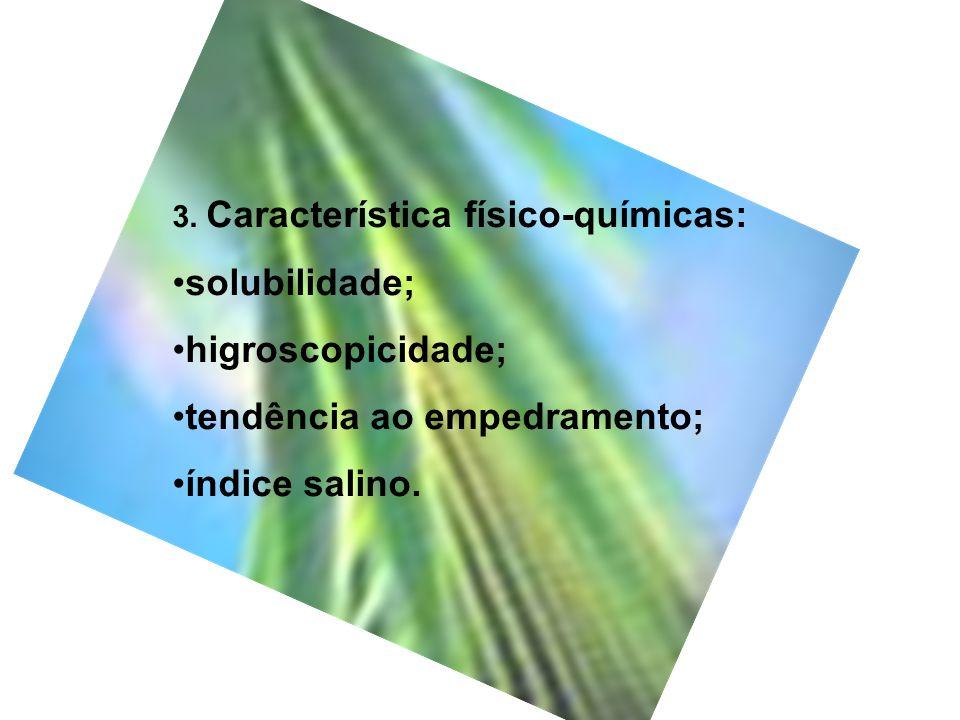 3. Característica físico-químicas: solubilidade; higroscopicidade; tendência ao empedramento; índice salino.