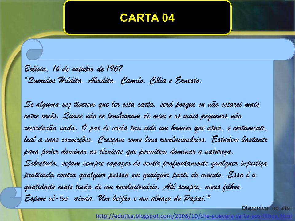 CARTA 04 Bolívia, 16 de outubro de 1967 Queridos Hildita, Aleidita, Camilo, Célia e Ernesto: Se alguma vez tiverem que ler esta carta, será porque eu não estarei mais entre vocês.