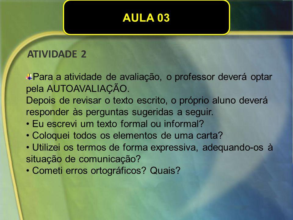 AULA 03 Para a atividade de avaliação, o professor deverá optar pela AUTOAVALIAÇÃO.
