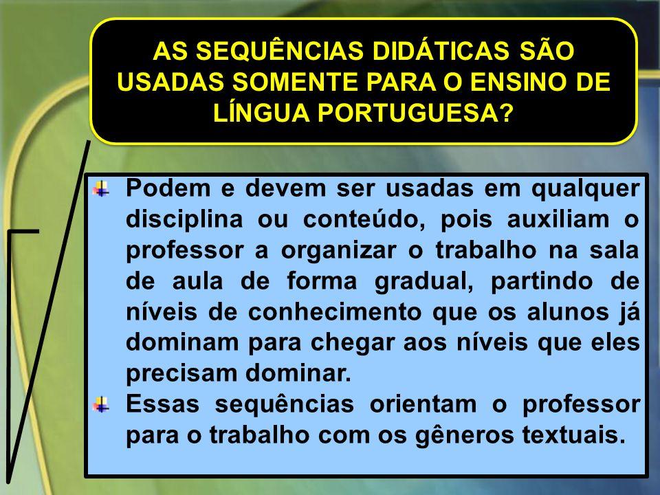 AS SEQUÊNCIAS DIDÁTICAS SÃO USADAS SOMENTE PARA O ENSINO DE LÍNGUA PORTUGUESA.