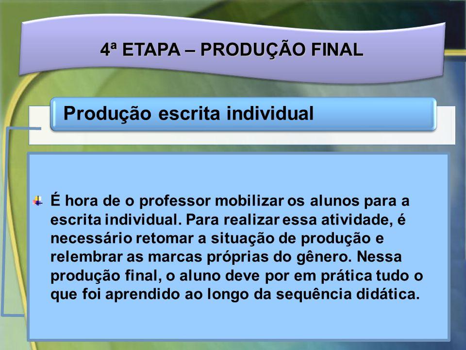 4ª ETAPA – PRODUÇÃO FINAL Produção escrita individual É hora de o professor mobilizar os alunos para a escrita individual.