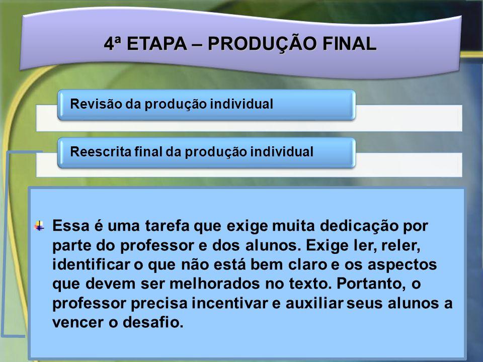 4ª ETAPA – PRODUÇÃO FINAL Essa é uma tarefa que exige muita dedicação por parte do professor e dos alunos.