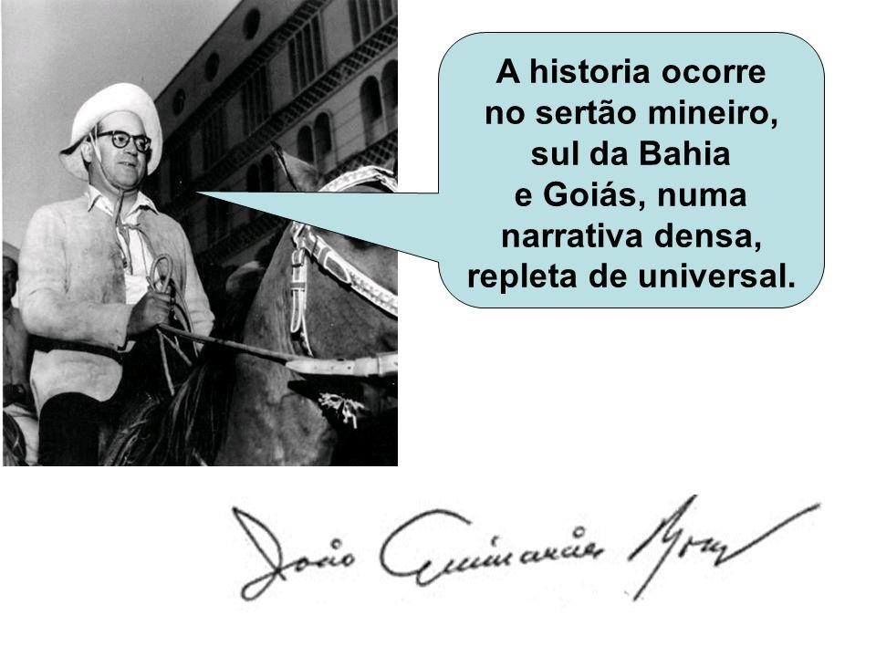A historia ocorre no sertão mineiro, sul da Bahia e Goiás, numa narrativa densa, repleta de universal.