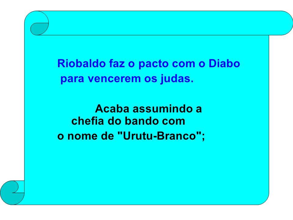 Riobaldo faz o pacto com o Diabo para vencerem os judas.