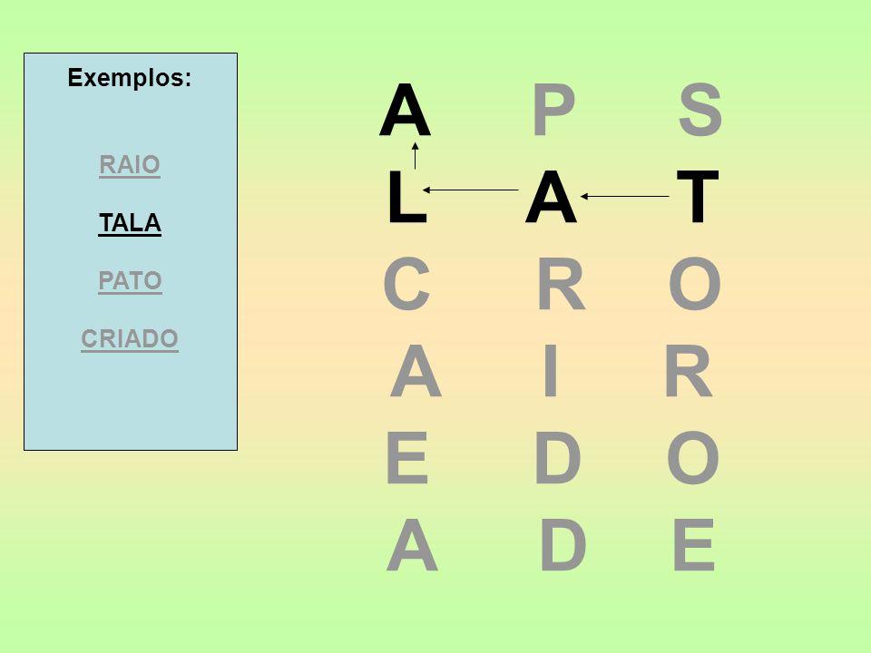A P S L A T C R O A I R E D O A D E Exemplos: RAIO TALA PATO CRIADO