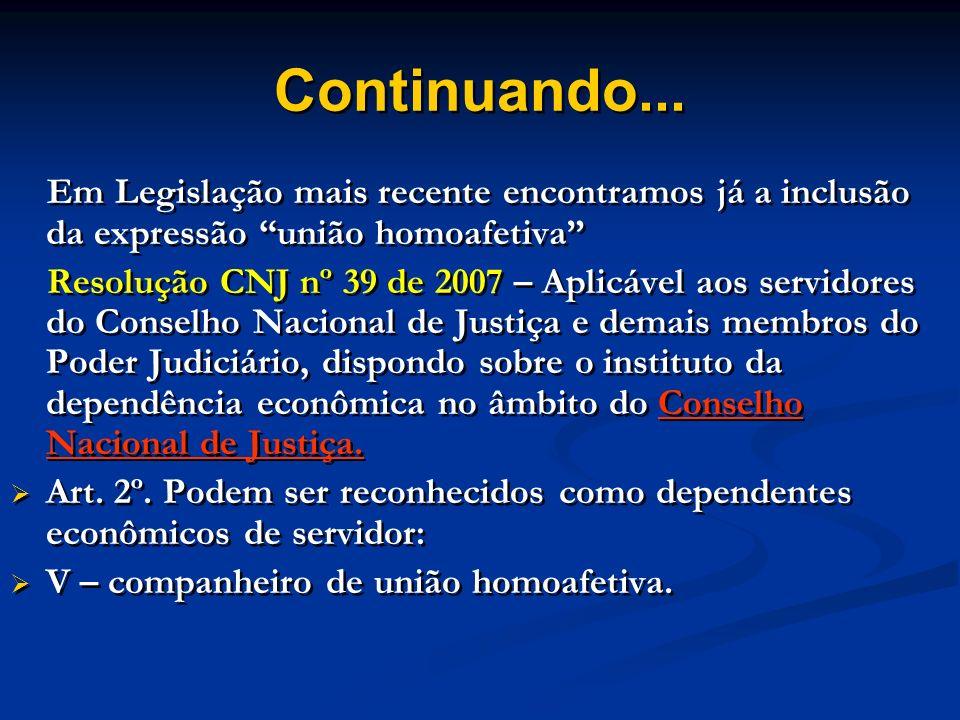 Continuando... Em Legislação mais recente encontramos já a inclusão da expressão união homoafetiva Resolução CNJ nº 39 de 2007 – Aplicável aos servido