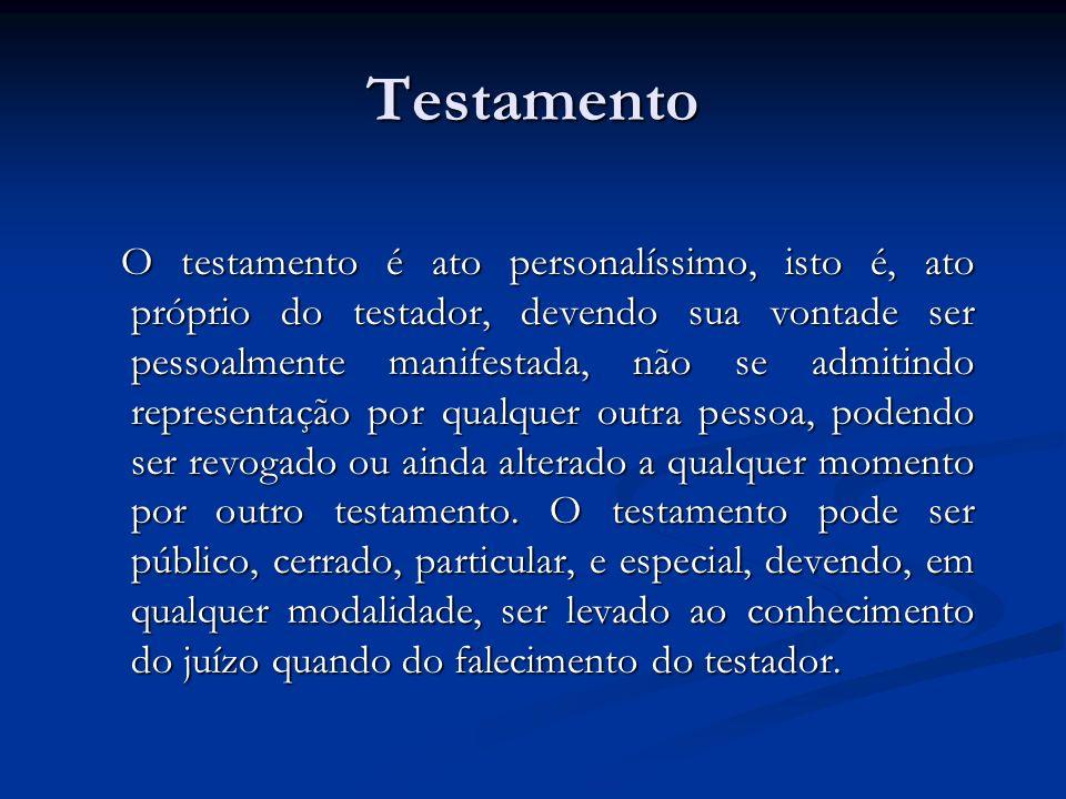Testamento O testamento é ato personalíssimo, isto é, ato próprio do testador, devendo sua vontade ser pessoalmente manifestada, não se admitindo repr