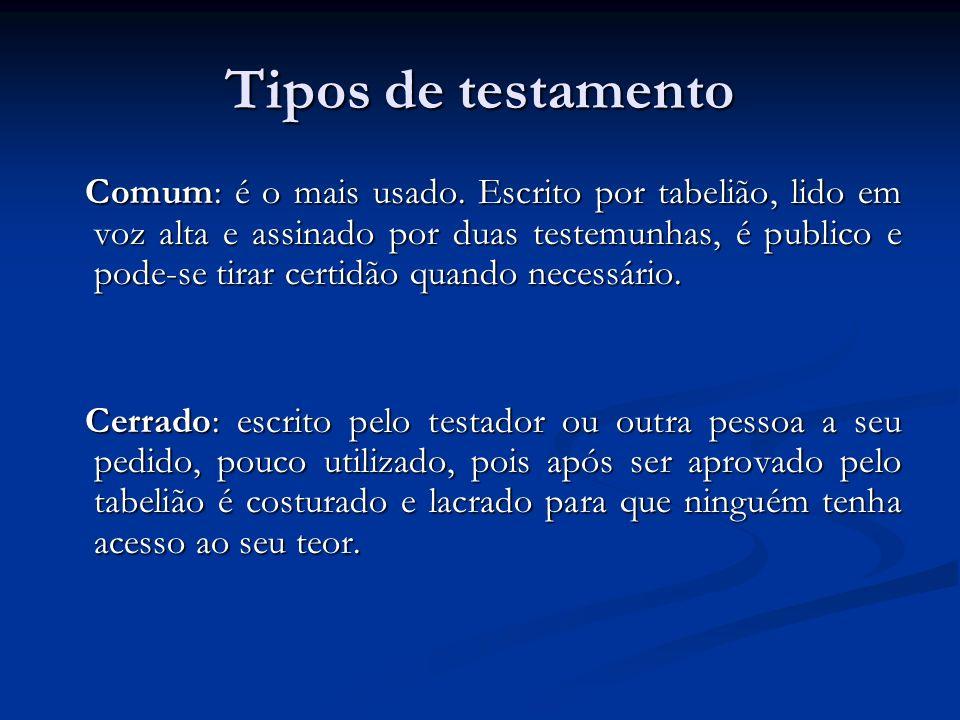 Tipos de testamento Comum: é o mais usado. Escrito por tabelião, lido em voz alta e assinado por duas testemunhas, é publico e pode-se tirar certidão