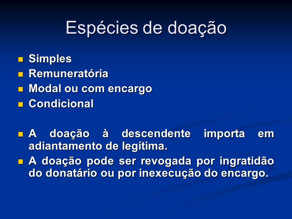Espécies de doação Simples Simples Remuneratória Remuneratória Modal ou com encargo Modal ou com encargo Condicional Condicional A doação à descendent