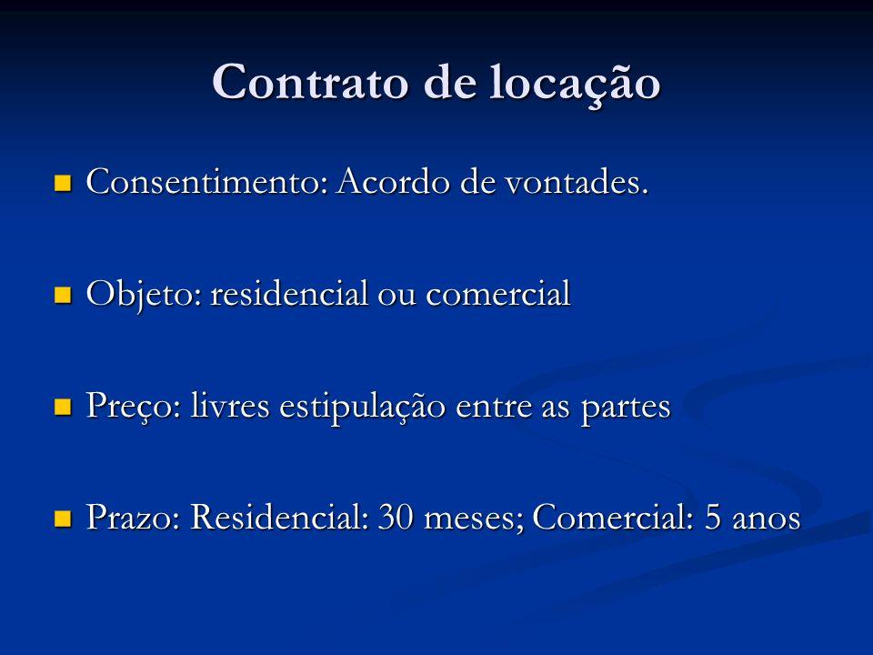 Contrato de locação Consentimento: Acordo de vontades. Consentimento: Acordo de vontades. Objeto: residencial ou comercial Objeto: residencial ou come