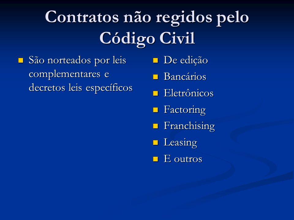 Contratos não regidos pelo Código Civil São norteados por leis complementares e decretos leis específicos São norteados por leis complementares e decr