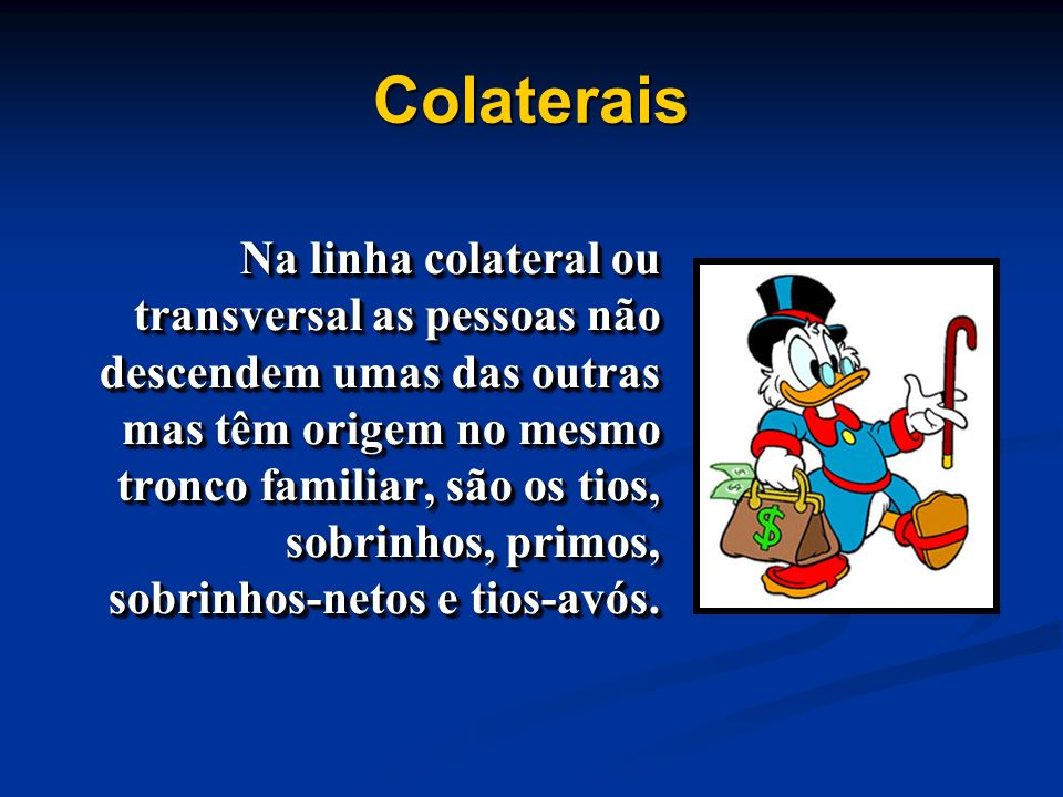 Colaterais Na linha colateral ou transversal as pessoas não descendem umas das outras mas têm origem no mesmo tronco familiar, são os tios, sobrinhos,