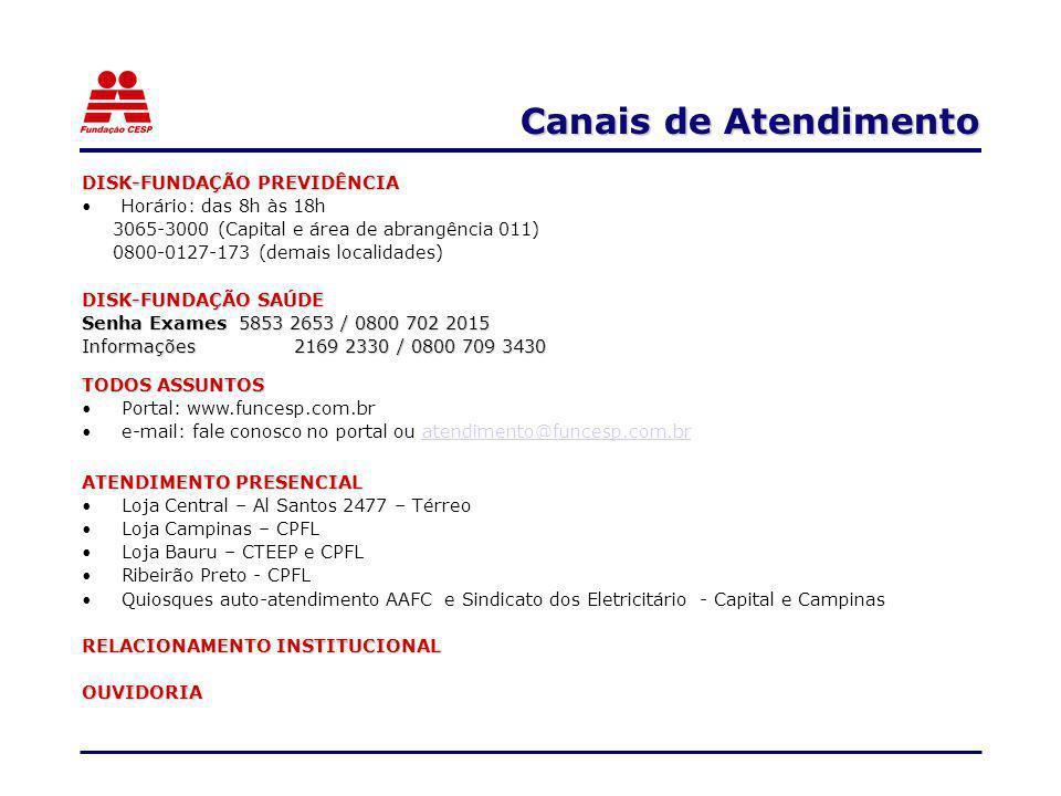 Canais de Atendimento Canais de Atendimento DISK-FUNDAÇÃO PREVIDÊNCIA Horário: das 8h às 18h 3065-3000 (Capital e área de abrangência 011) 0800-0127-1