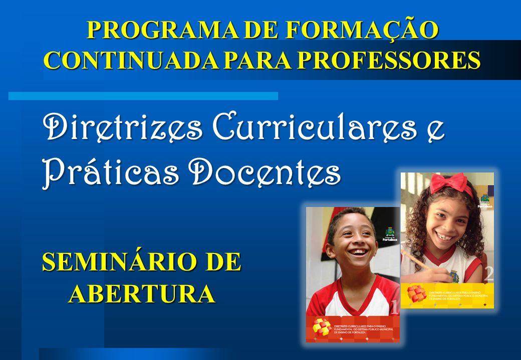 Diretrizes Curriculares e Práticas Docentes Diretrizes Curriculares e Práticas Docentes PROGRAMA DE FORMAÇÃO CONTINUADA PARA PROFESSORES SEMINÁRIO DE ABERTURA