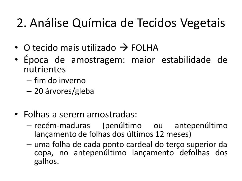 2. Análise Química de Tecidos Vegetais O tecido mais utilizado FOLHA Época de amostragem: maior estabilidade de nutrientes – fim do inverno – 20 árvor