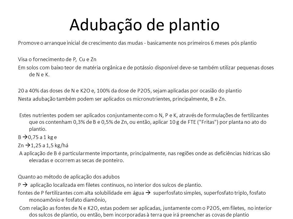 Adubação de plantio Promove o arranque inicial de crescimento das mudas - basicamente nos primeiros 6 meses pós plantio Visa o fornecimento de P, Cu e