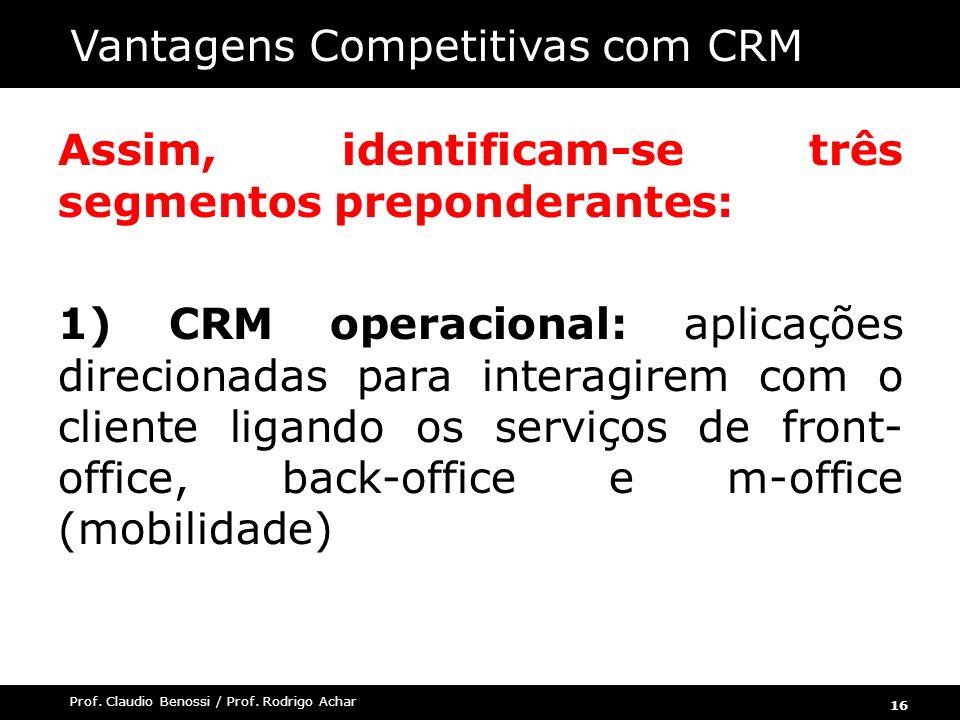 16 Prof. Claudio Benossi / Prof. Rodrigo Achar Assim, identificam-se três segmentos preponderantes: 1) CRM operacional: aplicações direcionadas para i