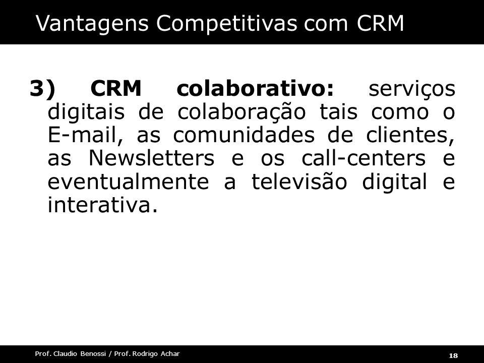 18 Prof. Claudio Benossi / Prof. Rodrigo Achar 3) CRM colaborativo: serviços digitais de colaboração tais como o E-mail, as comunidades de clientes, a
