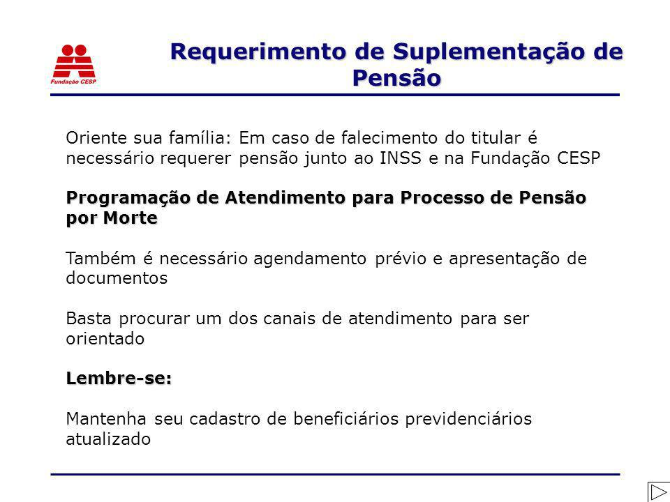 Oriente sua família: Em caso de falecimento do titular é necessário requerer pensão junto ao INSS e na Fundação CESP Programação de Atendimento para P