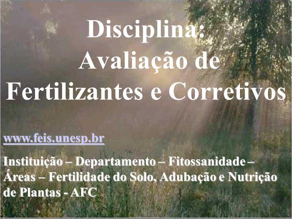 Disciplina: Avaliação de Fertilizantes e Corretivos www.feis.unesp.br Instituição – Departamento – Fitossanidade – Áreas – Fertilidade do Solo, Adubaç