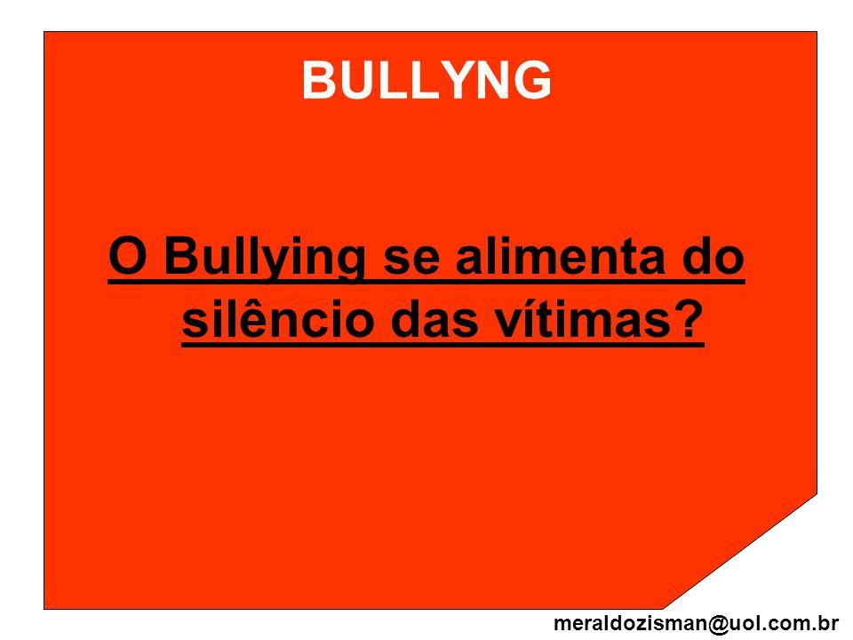 BULLYNG O Bullying se alimenta do silêncio das vítimas? meraldozisman@uol.com.br