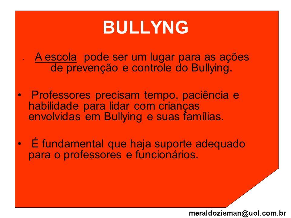 BULLYNG A escola pode ser um lugar para as ações de prevenção e controle do Bullying. Professores precisam tempo, paciência e habilidade para lidar co