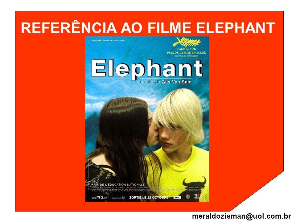 REFERÊNCIA AO FILME ELEPHANT meraldozisman@uol.com.br