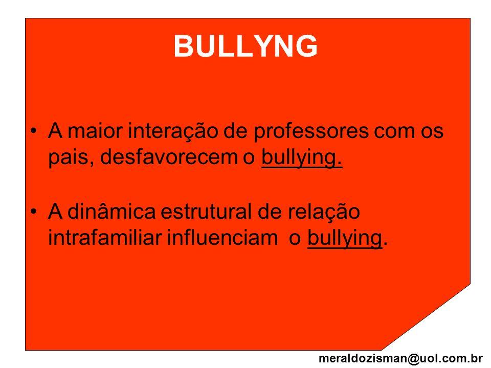 BULLYNG A maior interação de professores com os pais, desfavorecem o bullying. A dinâmica estrutural de relação intrafamiliar influenciam o bullying.