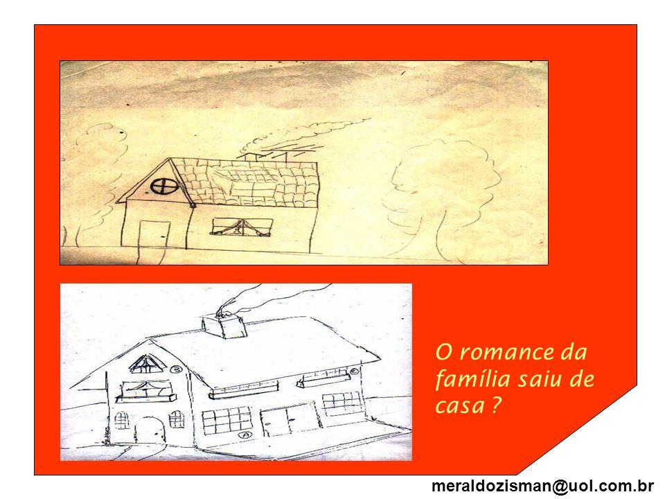O romance da família saiu de casa ? meraldozisman@uol.com.br