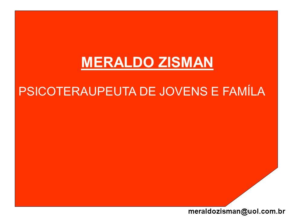 MERALDO ZISMAN PSICOTERAUPEUTA DE JOVENS E FAMÍLA meraldozisman@uol.com.br