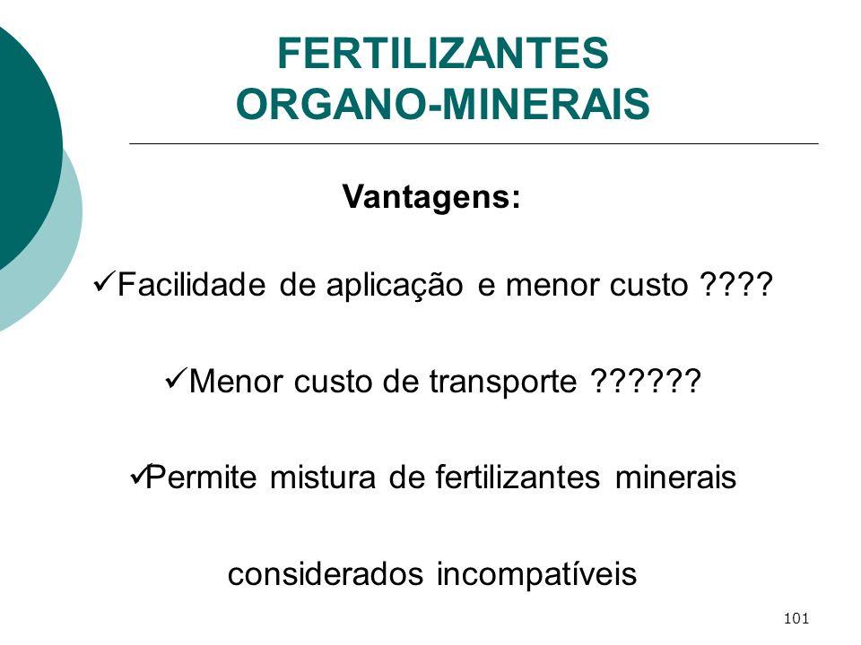 101 Vantagens: Facilidade de aplicação e menor custo ???? Menor custo de transporte ?????? Permite mistura de fertilizantes minerais considerados inco