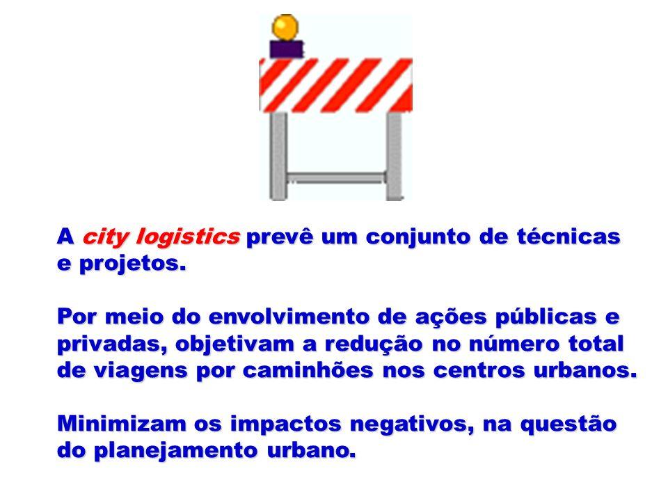 A city logistics prevê um conjunto de técnicas e projetos. Por meio do envolvimento de ações públicas e privadas, objetivam a redução no número total