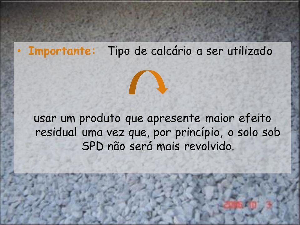 Importante: Tipo de calcário a ser utilizado usar um produto que apresente maior efeito residual uma vez que, por princípio, o solo sob SPD não será m